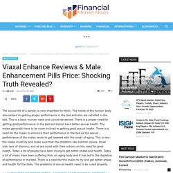Viaxal Enhance Reviews & Male Enhancement Pills Price: Shocking Truth Revealed? - Financial Market News