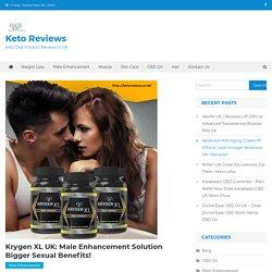 Krygen XL UK: Male Enhancement Solution Bigger Sexual Benefits!