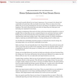 Home Enhancements For Your Dream Haven - Home Enhancements For Your Dream Haven - Quora