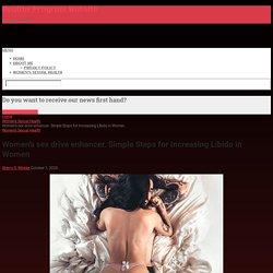 Women's sex drive enhancer. Simple Steps for Increasing Libido in Women