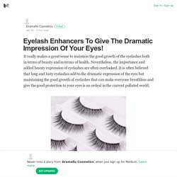 Eyelash Enhancers To Give The Dramatic Impression Of Your Eyes!