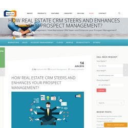 How Real estate CRM Steers and Enhances your Prospect Management?