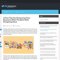 A Few Tips For Enhancing Your Business With The Best Web Designing Ideas