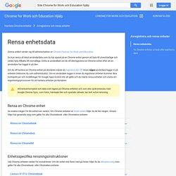 Rensa enhetsdata - Chrome for Work och Education Hjälp