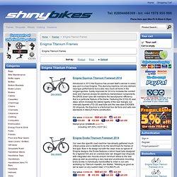 Enigma Titanium Frames - Shiny Bikes Ltd