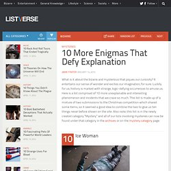 10 More Enigmas That Defy Explanation - Top 10 Lists