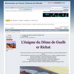 L'énigme du Dôme de Guelb er Richat, l'œil de l'Afrique