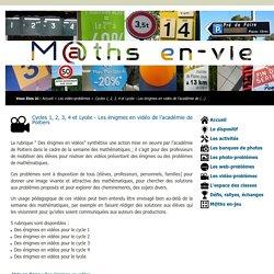 M@ths en-vie - Cycles 1, 2, 3, 4 et Lycée - Les énigmes en vidéo de l'académie de Poitiers