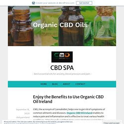 Enjoy the Benefits to Use Organic CBD Oil Ireland – CBD SPA