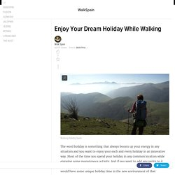 Enjoy Your Dream Holiday While Walking
