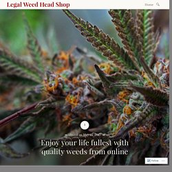 Enjoy your life fullest with quality weeds from online