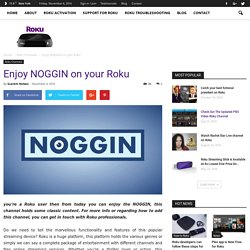 Enjoy NOGGIN on your Roku