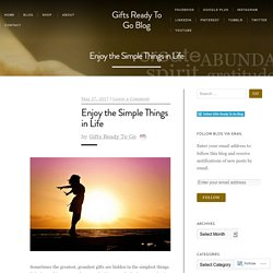 Enjoy the Simple Things in Life – Gifts Ready To Go Blog