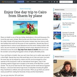 Enjoy One day trip to Cairo from Sharm by plane