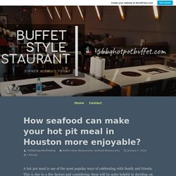 How seafood can make your hot pit meal in Houston more enjoyable? – 75bbqhotpotbuffet Blog