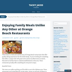 Enjoying Family Meals Unlike Any Other at Orange Beach Restaurants