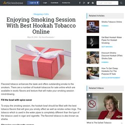 Enjoying Smoking Session With Best Hookah Tobacco Online