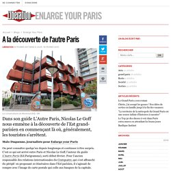 Enlarge Your Paris - A la découverte de l'autre Paris - Libération.fr