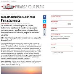 Enlarge Your Paris - La To-Do-List du week-end dans Paris extra-muros - Libération.fr
