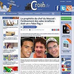 La prophétie du chef du Mossad : l'enlèvement des ados israéliens était un «false flag»