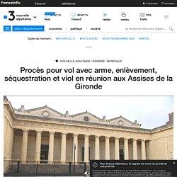 Procès pour vol avec arme, enlèvement, séquestration et viol en réunion aux Assises de la Gironde - France 3 Nouvelle-Aquitaine