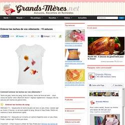 Enlever les taches sur vos vêtements - 15 Astuces de grand mère