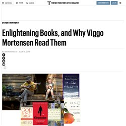 Enlightening Books, and Why Viggo Mortensen Read Them