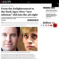 """From the Enlightenment to the Dark Ages: How """"new atheism"""" slid into the alt-right"""