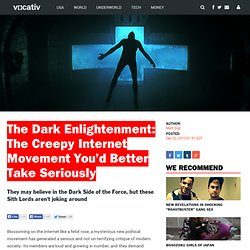 The Dark Enlightenment: The Creepy Internet Movement You'd Better Take Seriously