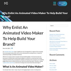 Why Enlist An Animated Video Maker To Help Build Your Brand?