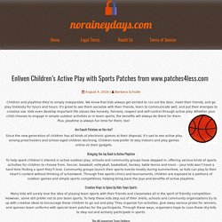Enliven Children's Active Play with Sports Patches from www.patches4less.com