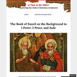 The Book of Enoch as the Background to 1 Peter, 2 Peter, and Jude
