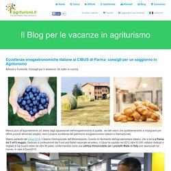 Eccellenze enogastronomiche italiane al CIBUS di Parma: consigli per un soggiorno in Agriturismo
