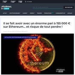 Il se fait avoir avec un énorme pari à 155 000 € sur Ethereum... et risque de tout perdre !