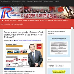 Enorme mensonge de Macron, c'est bien lui qui a offert à ses amis SFR et Alstom !!!