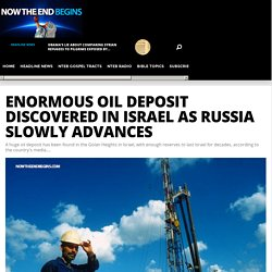Enormous Oil Deposit Discovered In Israel As Russia Slowly Advances