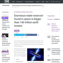 Enormous water reservoir found in space is bigger than 140 trillion earth oceans