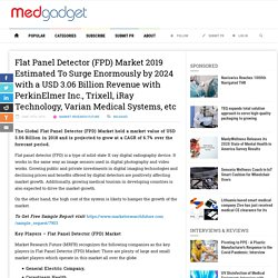 Flat Panel Detector (FPD) Market 2019 Estimated To Surge Enormously by 2024 with a USD 3.06 Billion Revenue with PerkinElmer Inc., Trixell, iRay Technology, Varian Medical Systems, etc