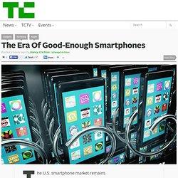 The Era Of Good-Enough Smartphones