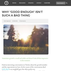 "Why ""Good Enough"" Isn't Such a Bad Thing"