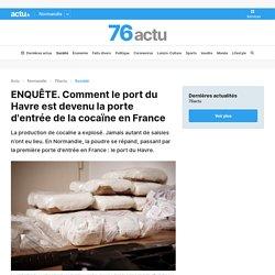 ENQUÊTE. Comment le port du Havre est devenu la porte d'entrée de la cocaïne en France