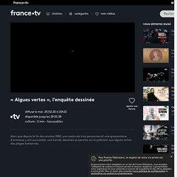 « Algues vertes », l'enquête dessinée en streaming et VOD - tous les films en streaming sur france.tv