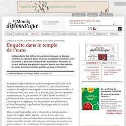 Enquête dans le temple de l'euro, par Antoine Dumini et François Ruffin (Le Monde diplomatique, novembre 2011)