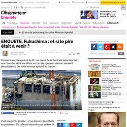 ENQUETE. Fukushima : et si le pire était à venir ?