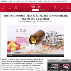 Enquête de santé (France 5) : quand le médicament tue au lieu de soigner