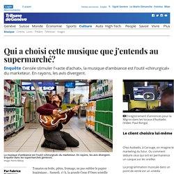 Enquête: Qui a choisi cette musique que j'entends au supermarché? - News Culture: Musique