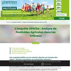GENERATIONS FUTURES - FEV 2013 - L'enquête APAChe : Analyse de Pesticides Agricoles dans les CHEveux Une enquête inédite sur les salariés viticoles et riverains des vignes : Quelles expositions aux pesticides viticole