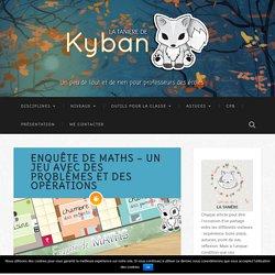Enquête de maths - un jeu avec des problèmes et des opérations - La tanière de Kyban