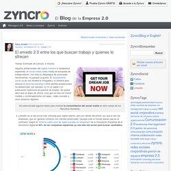 El enredo 2.0 en las ofertas de trabajo Zyncro Blog: el blog de la empresa 2.0