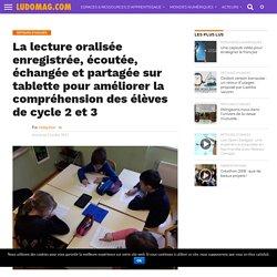La lecture oralisée enregistrée, écoutée, échangée et partagée sur tablette pour améliorer la compréhension des élèves de cycle 2 et 3 – Ludovia Magazine
